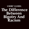 Users' Guide: The Difference Between Bigotry And Racism